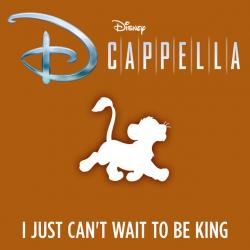 I Just Can't Wait to Be King - DCappella