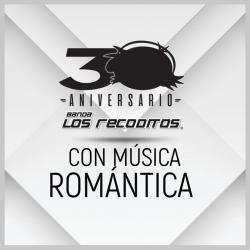 Con Música Romántica (Versión 30 Aniversario) - Banda Los Recoditos