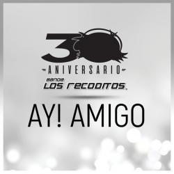 Ay! Amigo (Versión 30 Aniversario) - Banda Los Recoditos