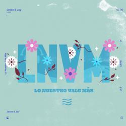 Lo Nuestro Vale Más (LNVM) - Jesse y Joy