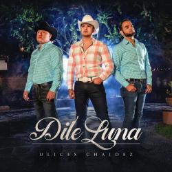 Dile Luna (Del Records 2020) - Ulices Chaidez