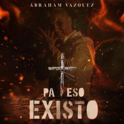 Pa Eso Existo - Abraham Vazquez