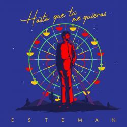 Hasta Que Tú Me Quieras - Esteman