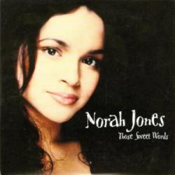 Those Sweet Words - Norah Jones
