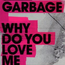 Why do you love me? - Garbage