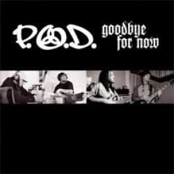 Goodbye for now - P.O.D.