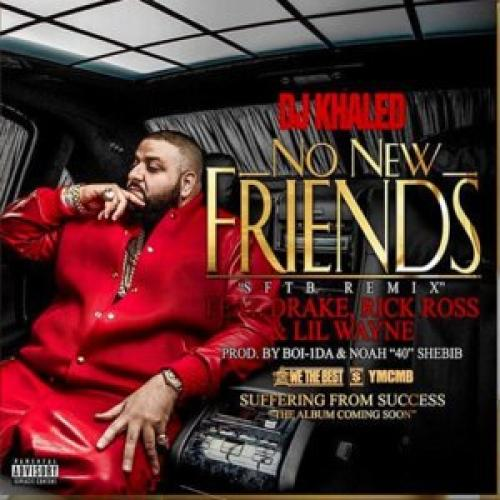 af648a8b3507 NO NEW FRIENDS ( FT.DRAKE, LIL WAYNE & RICK ROSS) - DJ Khaled | Musica.com