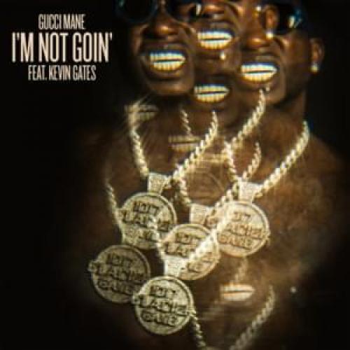 I'M NOT GOIN' - Gucci Mane y Kevin Gates | Musica com