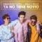 Ya No Tiene Novio (ft. Sebastián Yatra, Mau y Ricky)