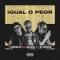 Igual O Peor (ft. Dalex)