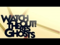 Watchout! There's Ghosts