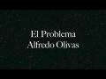 Alfredo Olivas - El Problema