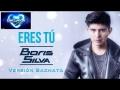 Boris Silva - Eres Tú (ft. Gino Pessaressi)