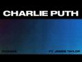 Charlie Puth  - Change (Ft. James Taylor)
