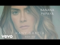 Kany García - Banana Papaya (ft. Residente)