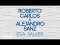 Alejandro Sanz - Esa Mujer (ft. Roberto Carlos)