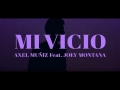 Axel Muñiz - Mi Vicio (ft. Joey Montana)