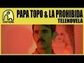 Papa Topo - Telenovela (Ft. La Prohibida)
