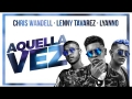 Chris Wandell - Aquella Vez (ft. Lenny Tavarez, Lyanno)