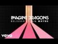 Imagine Dragons - Believer Remix (ft. Lil Wayne)