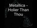Metallica - Holier Than Thou