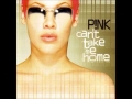 Pink - Can't Take Me Home