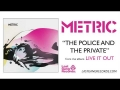 The Police And The Private de Metric