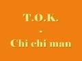 Chi Chi Man de T.O.K.