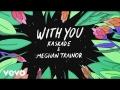 Kaskade - With You (ft. Meghan Trainor)