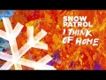 Snow Patrol - I Think of Home
