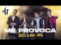 Adexe y Nau - Me Provoca (ft. MYA)