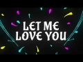 Justin Bieber - Let Me Love You (feat. DJ Snake)